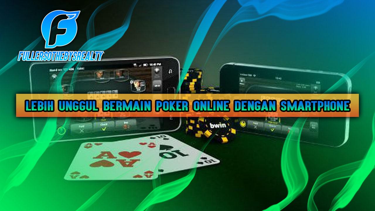 Lebih Unggul Bermain Poker Online Dengan Smartphone